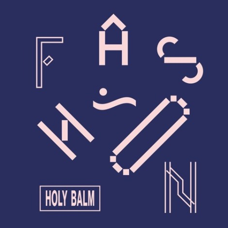 Fashion Holy Balm - Song of the Week